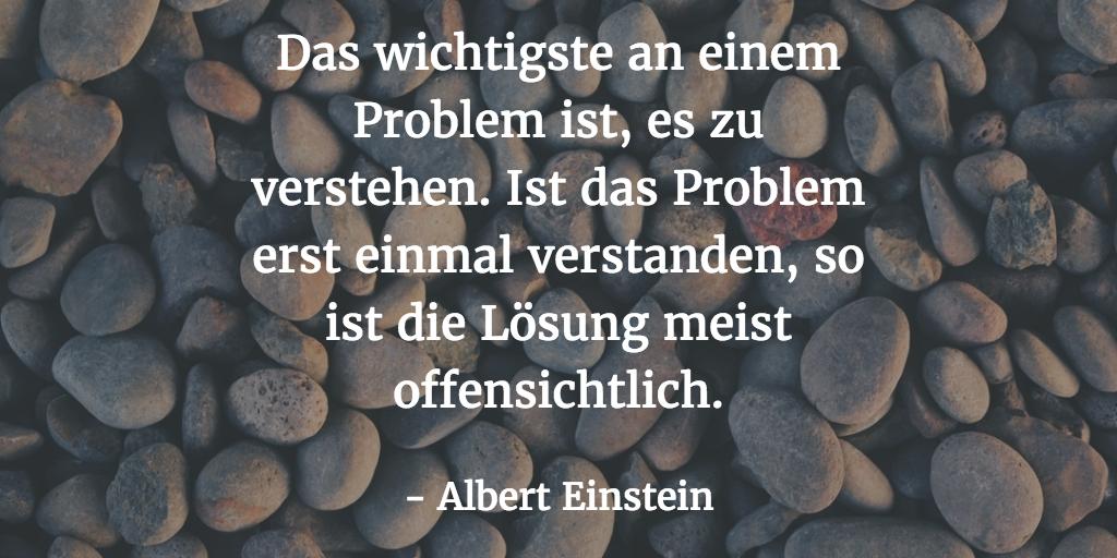 Das wichtigste an einem Problem ist, es zu verstehen. Ist das Problem erst einmal verstanden, so ist die Lösung meist offensichtlich. Albert Einstein.